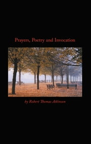 Prayers, Poetry and Invocation ebook by Robert Thomas Atkinson