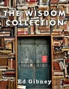The Wisdom Collection ebook by Ed Gibney