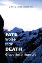 Fate Worse than Death ebook by David Holsworth