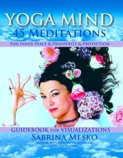 Yoga Mind: 45 Meditations for Inner Peace, Prosperity and Protection ebook by Sabrina Mesko