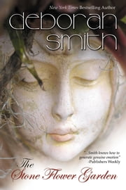 The Stone Flower Garden ebook by Deborah Smith