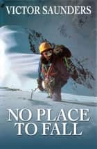No Place to Fall - Superalpinism in the High Himalaya ebook by