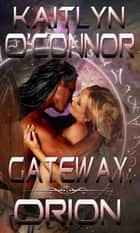 Gateway: Orion ebook by Kaitlyn O'Connor