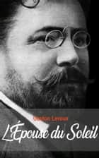 L'Épouse du Soleil ebook by Gaston Leroux