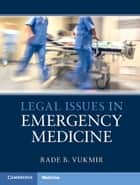 Legal Issues in Emergency Medicine ebook by Rade B. Vukmir