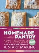 The Homemade Pantry ebook by Alana Chernila