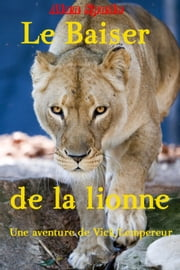Le baiser de la lionne eBook by Alan Spade