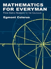 Mathematics for Everyman - From Simple Numbers to the Calculus ebook by Egmont Colerus