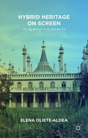 Hybrid Heritage on Screen - The 'Raj Revival' in the Thatcher Era ebook by Elena Oliete-Aldea
