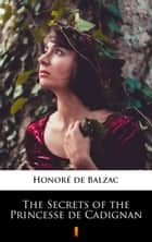 The Secrets of the Princesse de Cadignan ebook by Honoré de Balzac, Katharine Prescott Wormeley