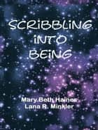Scribbling Into Being ebook by Mary Beth Haines/ Lana R. Minkler