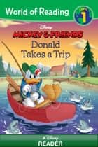 World of Reading Mickey & Friends: Donald Takes a Trip - A Disney Reader (Level 1) ebook by Disney Book Group