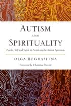 Autism and Spirituality - Psyche, Self and Spirit in People on the Autism Spectrum ebook by Olga Bogdashina