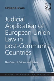Judicial Application of European Union Law in post-Communist Countries - The Cases of Estonia and Latvia ebook by Dr Tatjana Evas,Professor Ralf Rogowski