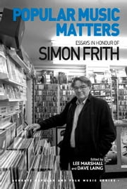 Popular Music Matters - Essays in Honour of Simon Frith ebook by Dr Dave Laing,Dr Lee Marshall,Professor Stan Hawkins,Professor Lori Burns