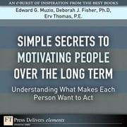 Simple Secrets to Motivating People Over the Long Term: Understanding What Makes Each Person Want to Act ebook by Muzio, Edward G.