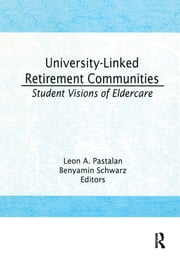 University-Linked Retirement Communities - Student Visions of Eldercare ebook by Leon A Pastalan,Benyamin Schwarz