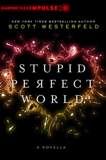 Stupid Perfect World ebook by Scott Westerfeld