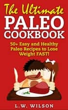50+ Easy to Make Paleo Recipes for Healthy Weight Management ebook by L.W. Wilson