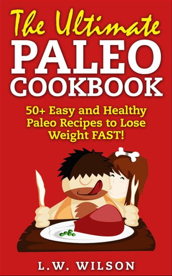 50+ Easy to Make Paleo Recipes for Healthy Weight Management - paleo diet, paleo cookbook, paleo recipes, paleo for beginners, paleo slow cooker, paleo approach, #1 ebook by L.W. Wilson