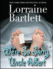 We're So Sorry, Uncle Albert ebook by Lorraine Bartlett
