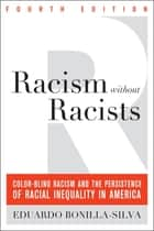 Racism without Racists - Color-Blind Racism and the Persistence of Racial Inequality in America ebook by Eduardo Bonilla-Silva