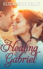 Healing Gabriel ebook by