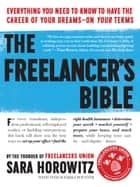 The Freelancer's Bible - Everything You Need to Know to Have the Career of Your Dreams—On Your Terms ebook by Sara Horowitz, Toni Sciarra Poynter