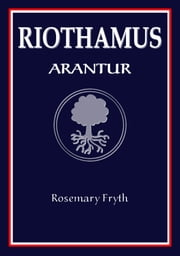 Arantur: Book One of the 'Riothamus' trilogy ebook by Rosemary Fryth