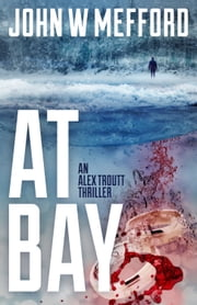 AT Bay - An Alex Troutt Thriller, Book 1 ebook by John W. Mefford