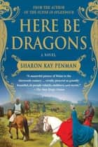 Here Be Dragons - A Novel Ebook di Sharon Kay Penman