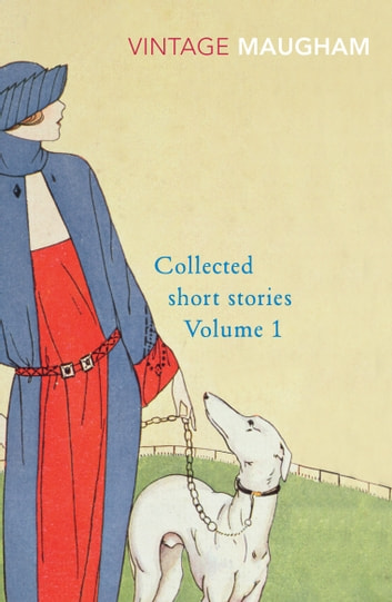 Collected Short Stories Volume 1 ebook by W Somerset Maugham