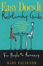 Easy Does It Relationship Guide for People in Recovery ebook by Mary Faulkner