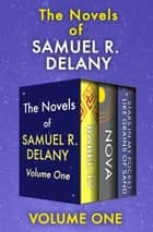 The Novels of Samuel R. Delany Volume One - Babel-17, Nova, and Stars in My Pocket Like Grains of Sand ebook by Samuel R. Delany