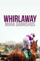 Whirlaway - a Short Story ebook by Mara Dabrishus