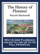 The History of Florence - With linked Table of Contents ebook by Niccolò Machiavelli