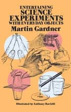 Entertaining Science Experiments with Everyday Objects ebook by Martin Gardner