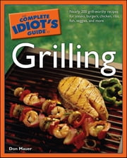 The Complete Idiot's Guide to Grilling ebook by Don Mauer