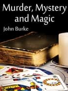Murder, Mystery, and Magic: Macabre Stories ebook by John Burke