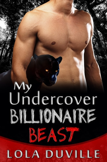 My Undercover Billionaire Beast - A Panther Shifter Romance ebook by Lola DuVille