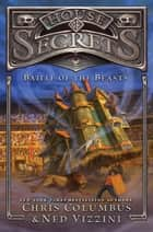 House of Secrets: Battle of the Beasts ebook by Chris Columbus, Ned Vizzini, Greg Call