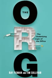The Org - The Underlying Logic of the Office ebook by Ray Fisman,Tim Sullivan
