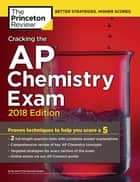 Cracking the AP Chemistry Exam, 2018 Edition - Proven Techniques to Help You Score a 5 ebook by Princeton Review