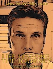 Life Lessons, The Journey ebook by Wade Yarchan