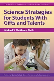 Science Strategies for Students with Gifts and Talents - The Practical Strategies Series in Gifted Education ebook by Michael Matthews, Ph.D.