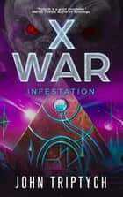 X WAR: Infestation ebook by John Triptych