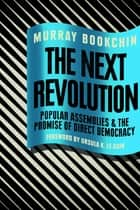 The Next Revolution - Popular Assemblies and the Promise of Direct Democracy 電子書 by Murray Bookchin