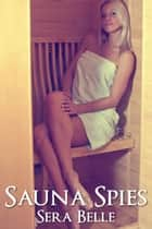 Sauna Spies ebook by Sera Belle