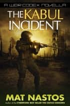 The Kabul Incident - A Weir Codex Novella ebook by Mat Nastos