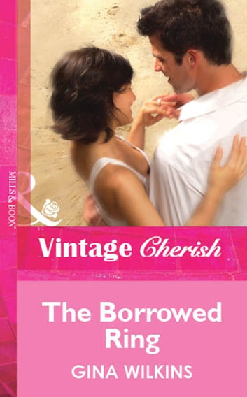 The Borrowed Ring (Mills & Boon Vintage Cherish) ebook by Gina Wilkins